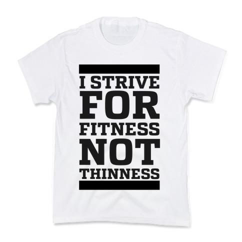 I Strive for Fitness Not Thinness Kids T-Shirt