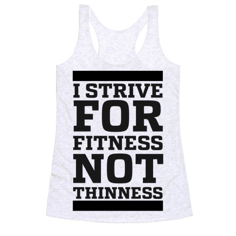 I Strive for Fitness Not Thinness  Racerback Tank Top