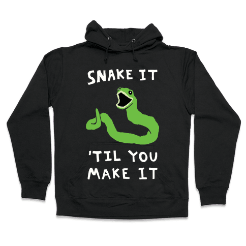 Snake It 'Til You Make It Hooded Sweatshirt