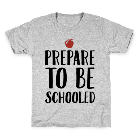 Prepare To Be Schooled Kids T-Shirt