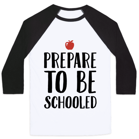 Prepare To Be Schooled Baseball Tee