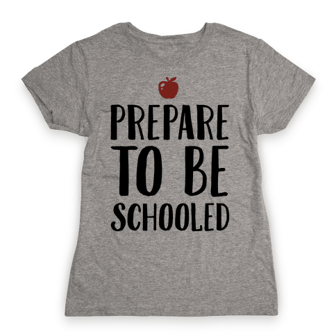 Prepare To Be Schooled Womens T-Shirt