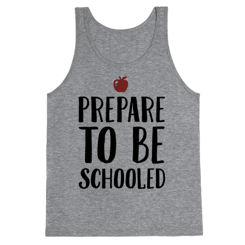 Prepare To Be Schooled Tank Top