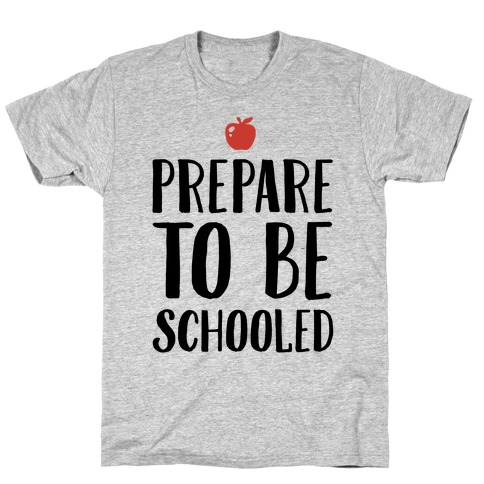Prepare To Be Schooled Mens T-Shirt
