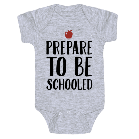 Prepare To Be Schooled Baby Onesy