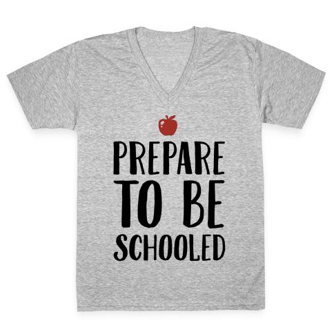 Prepare To Be Schooled V-Neck Tee Shirt