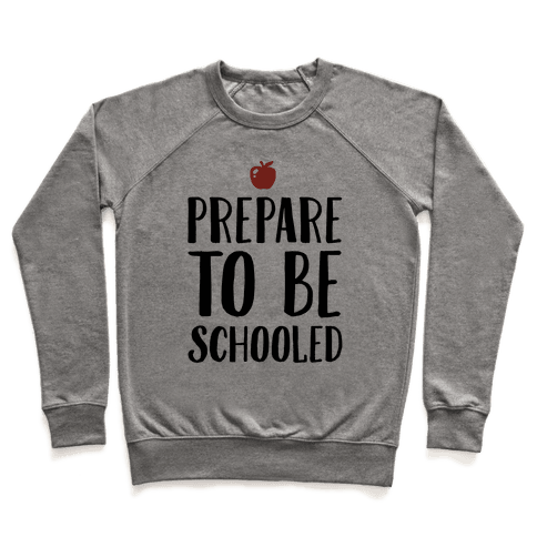 Prepare To Be Schooled Pullover