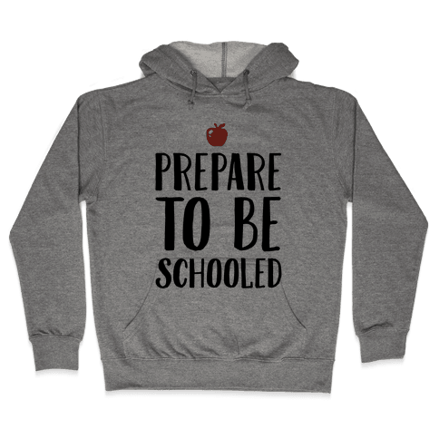 Prepare To Be Schooled Hooded Sweatshirt