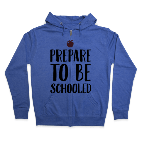 Prepare To Be Schooled Zip Hoodie