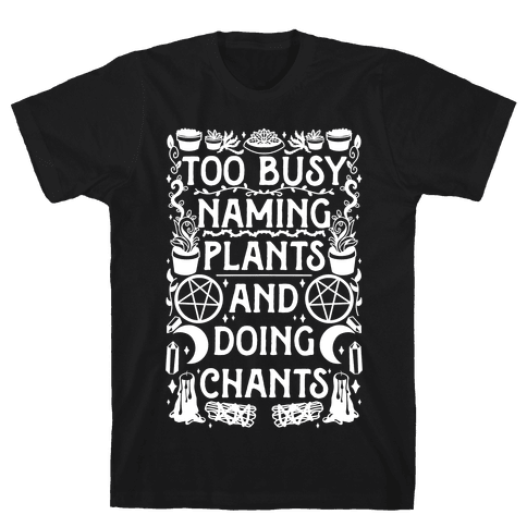 Too Busy Naming Plants And Doing Chants Mens/Unisex T-Shirt