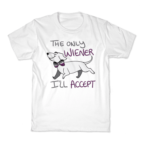 The Only Wiener I'll Accept Kids T-Shirt