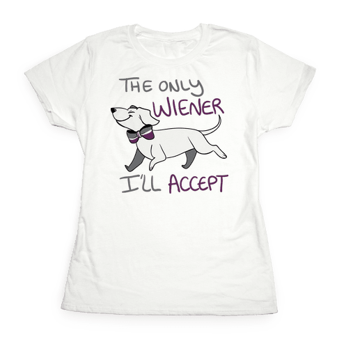 The Only Wiener I'll Accept Womens T-Shirt