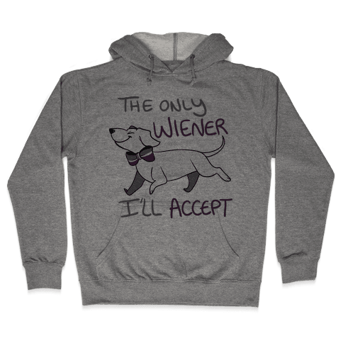 The Only Wiener I'll Accept Hooded Sweatshirt