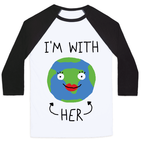 I'm With Her Earth Baseball Tee