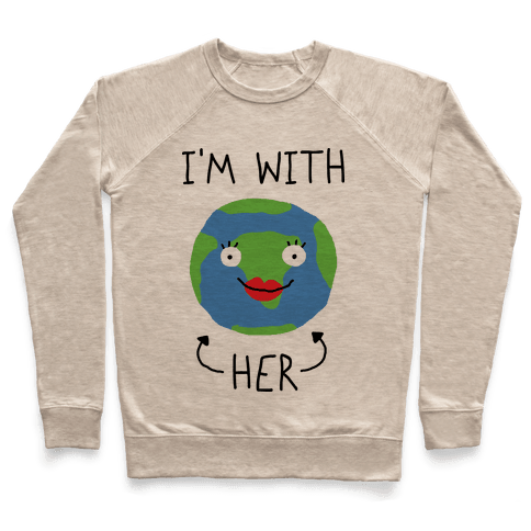 I'm With Her Earth Pullover
