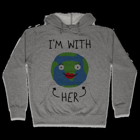 I'm With Her Earth Hooded Sweatshirt