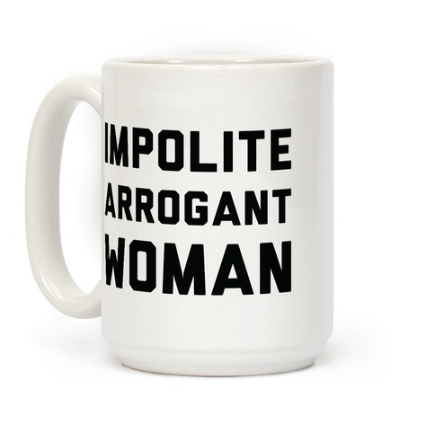 Impolite Arrogant Woman Coffee Mug