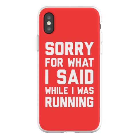 Sorry For What I Said While I Was Running Phone Flexi-Case