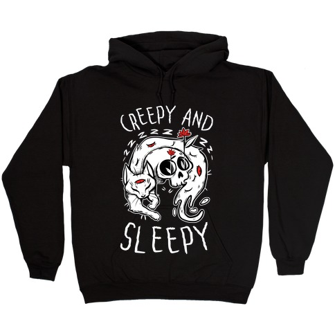 Creepy And Sleepy Hooded Sweatshirt