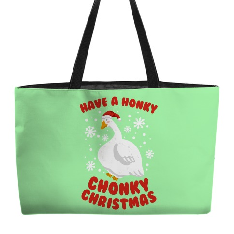 Have A Honky Chonky Christmas Weekender Tote