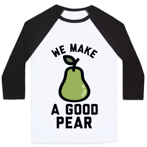 We Make a Good Pear Best Friend Baseball Tee
