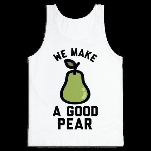We Make a Good Pear Best Friend Tank Top