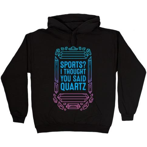 Sports? I Thought You Said Quartz Hooded Sweatshirt