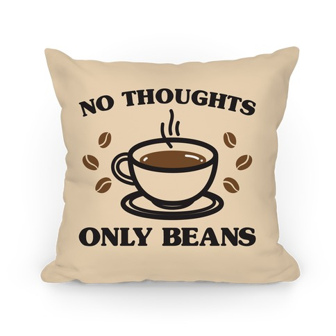 No Thoughts Only Beans Pillow
