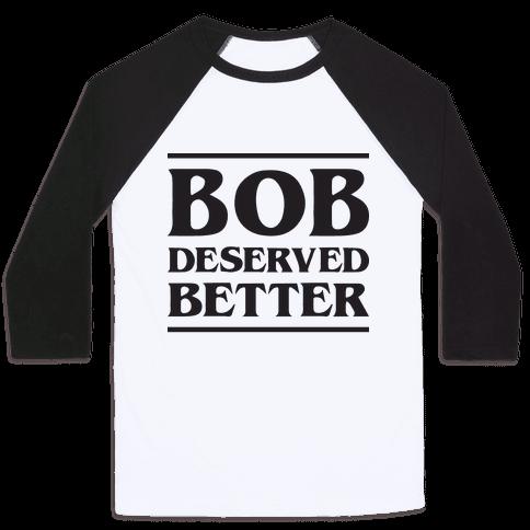Bob Deserved Better Baseball Tee
