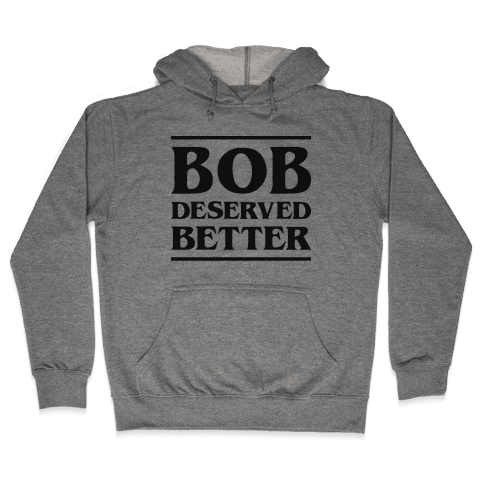Bob Deserved Better Hooded Sweatshirt