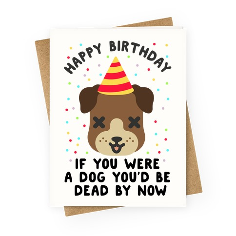 Happy Birthday If You Were A Dog Greeting Card Lookhuman