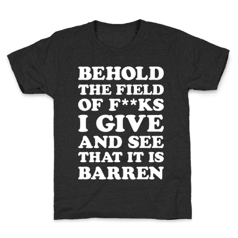 Behold The Field Of F**ks I Give Kids T-Shirt