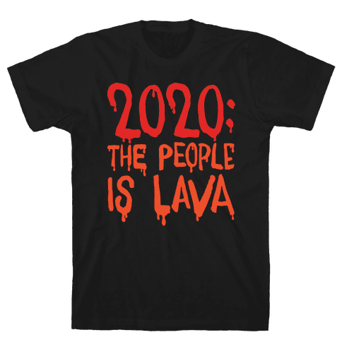 2020 The People Is Lava White Print Mens/Unisex T-Shirt
