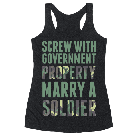 Screw With Government Property Marry A Soldier Racerback Tank Top