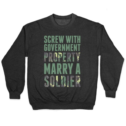Screw With Government Property Marry A Soldier Pullover