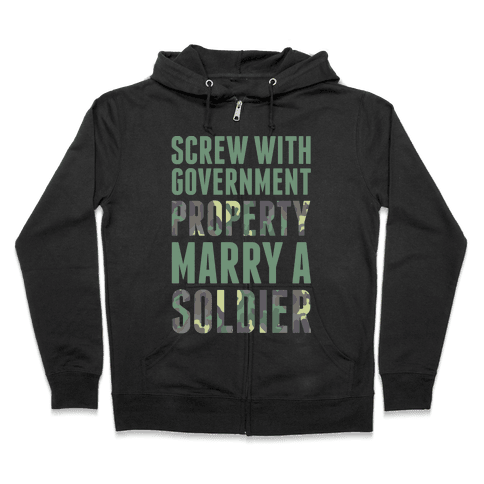 Screw With Government Property Marry A Soldier Zip Hoodie