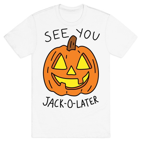 See You Jack-O-Later T-Shirt