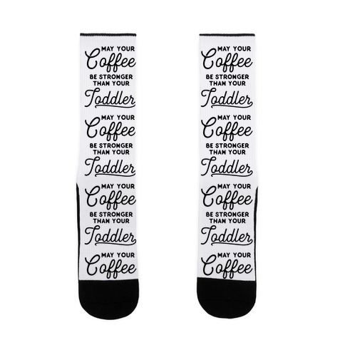May Your Coffee Be Stronger Than Your Toddler Sock