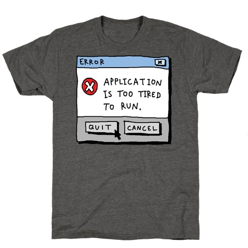 Error Application Is Too Tired To Run T-Shirt