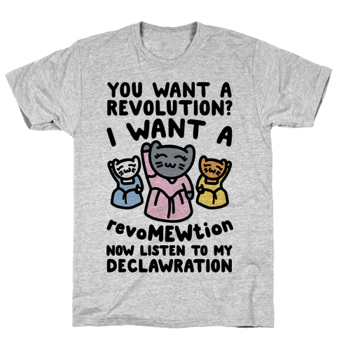 I Want A Revomewtion Parody Mens T-Shirt