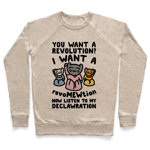 I Want A Revomewtion Parody Pullover