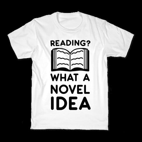 Reading? What a Novel Idea!  Kids T-Shirt