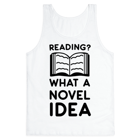 Reading? What a Novel Idea!  Tank Top