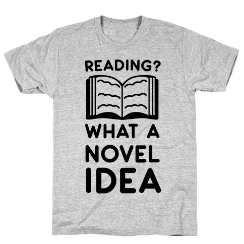 Reading? What a Novel Idea! T-Shirt