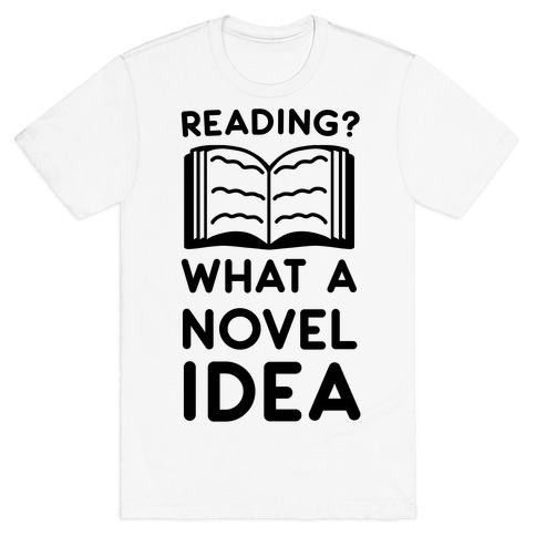 Reading? What a Novel Idea! T-Shirt