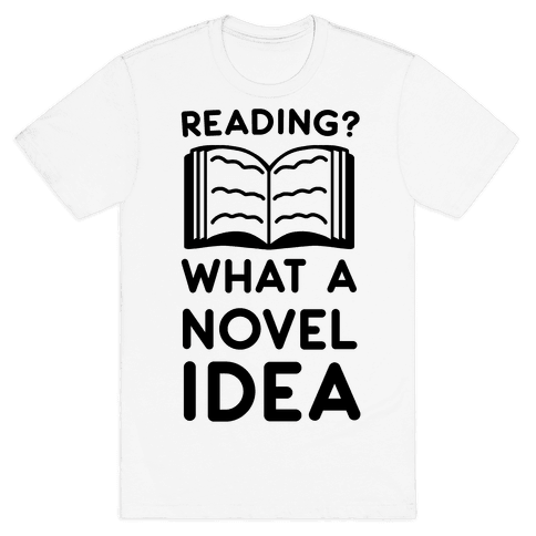 Reading? What a Novel Idea!  Mens T-Shirt