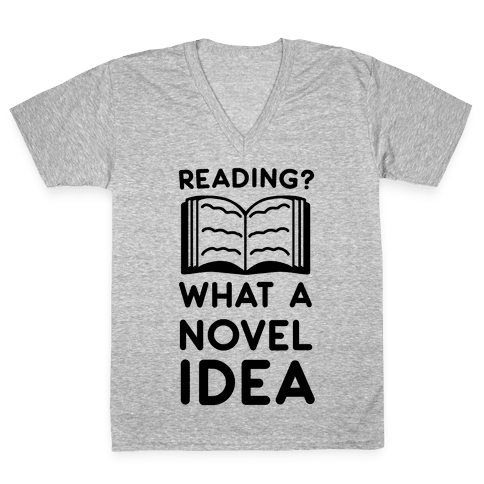Reading? What a Novel Idea!  V-Neck Tee Shirt