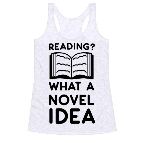 Reading? What a Novel Idea!  Racerback Tank Top