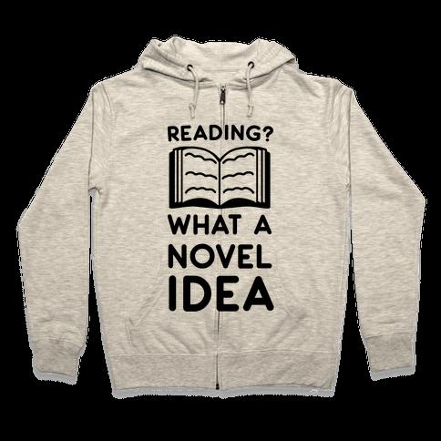 Reading? What a Novel Idea!  Zip Hoodie