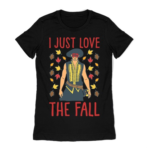 I Just Love The Fall Parody White Print Womens T-Shirt